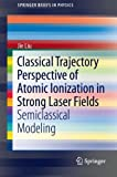img - for Classical Trajectory Perspective of Atomic Ionization in Strong Laser Fields: Semiclassical Modeling (SpringerBriefs in Physics) book / textbook / text book