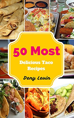 Free Kindle Book : Taco Recipes : 50 Most Delicious of Taco Recipes (Taco Recipes, Taco Cookbook, Taco Recipe, Taco Cookbooks,  Taco Cook, Taco Cooking, Taco Meals)