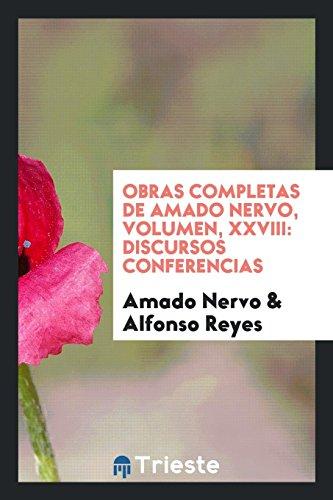 Obras Completas de Amado Nervo, Volumen, XXVIII: Discursos Conferencias  [Nervo, Amado - Reyes, Alfonso] (Tapa Blanda)