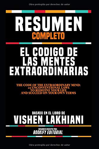 Resumen Completo El Codigo De Las Mentes Extraordinarias (The Code Of The Extraordinary Mind 10 Unconventional Laws To Redefine Your Life And ... El Libro De Vishen Lakhiani  [Editorial, BOOKIFY - Editorial, BOOKIFY] (Tapa Blanda)