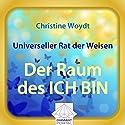 Universeller Rat der Weisen: Der Raum des ICH BIN Hörbuch von Christine Woydt Gesprochen von: Christine Woydt