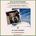 Italian for Tourists Second Lesson: At the Airport: L' Italiano per i Turisti Seconda Lezione: All'Aeroporto (L' Italiano per i Turisti: Il Viaggio ... di Mauro e Carla Bianchi) (Italian Edition) Audiobook by Lee DeMilo Narrated by Lee DeMilo