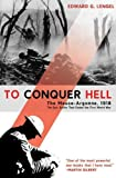 To Conquer Hell: The Meuse-Argonne, 1918 The Epic Battle That Ended the First World War