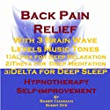 Back Pain Relief with Three Brainwave Music Recordings: Alpha, Theta, Delta for Three Different Sessions  by Randy Charach, Sunny Oye Narrated by Randy Charach