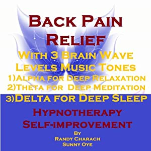Back Pain Relief with Three Brainwave Music Recordings: Alpha, Theta, Delta for Three Different Sessions | [Randy Charach, Sunny Oye]