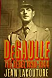 De Gaulle: The Rebel, 1890-1944 (039302699X) by Lacouture, Jean