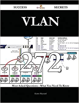 VLAN 272 Success Secrets: 272 Most Asked Questions On VLAN - What You Need To Know