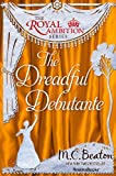 The Dreadful Debutante (The Royal Ambition Series Book 1) by M. C. Beaton