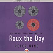 Roux the Day: A Gourmet Detective Mystery, Book 7 | Peter King