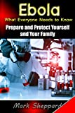 Ebola: What Everyone Needs to Know – Prepare and Protect Yourself and Your Family
