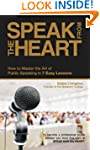 Speak from the Heart: How To Master t...