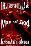 The Jester's Dilemma & Man of God (Kweku Andoh-Menson)