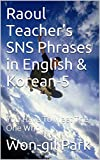 Raoul Teachers SNS Phrases in English & Korean-5: You Have To Meet The One Who -