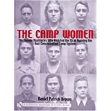 Camp Women: The Female Auxiliaries Who Assisted the SS in Running the Nazi Concentration Camp System (Schiffer Military History)by Daniel Patrick Brown