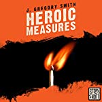 Heroic Measures   J. Gregory Smith