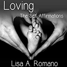 Loving the Self Affirmations: Breaking the Cycles of Codependent Unconscious Belief Systems Audiobook by Lisa A. Romano Narrated by Gina E. Manegio