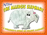 Allie the Allergic Elephant : A Children's Story of Peanut Allergies