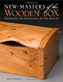 New Masters of the Wooden Box: Expanding the Boundaries of Box Making (New Masters Series)