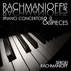 Rachmaninoff plays Rachmaninoff: The Piano Concertos and Solo Pieces