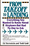 From Take-off To Landing: Everything  You Wanted to Know About Airplanes But Had No One  to Ask (0671722174) by Ed Sternstein