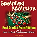 Gambling Addiction: Real Stories from Addicts and How to Beat Gambling Addiction (       UNABRIDGED) by Jake Ploeth Narrated by James Robert Killavey