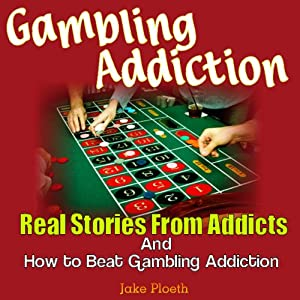 Gambling Addiction: Real Stories from Addicts and How to Beat Gambling Addiction | [Jake Ploeth]
