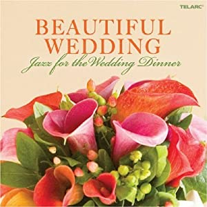 Beautiful Wedding: Jazz for the Wedding Dinner by Telarc