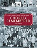 Chorley Remembered (185983325X) by Smith, Jack