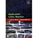 Hydraulic Lime Mortar for Stone, Brick and Block Masonry: A Best Practice Guideby Geoffrey Allen