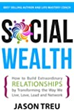 Social Wealth: How to Build Extraordinary Relationships By Transforming the Way We Live, Love, Lead and Network (English Edition)