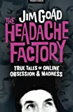 img - for The Headache Factory: True Tales of Online Obsession and Madness book / textbook / text book