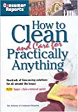 How to Clean and Care for Practically Anything (0890439656) by Consumer Reports