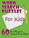 Word Search Puzzles For Kids: 60 Fun Ways to Stretch Your Mind