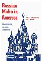 The Russian Mafia In America: Immigration, Culture, and Crime