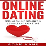 Online Dating: Finding Online Romance in 5 Simple and Easy Steps | Adam Kane