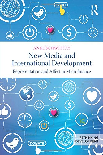 New Media and International Development: Representation and affect in microfinance (Rethinking Development)