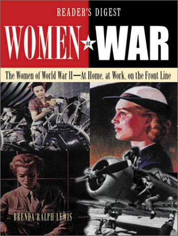 Women at War: The Women in World War II, at Home, at Work, on the Front Line, Brenda Ralph Lewis