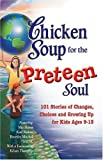Chicken Soup for the Preteen Soul: 101 Stories of Changes, Choices and Growing Up (Chicken Soup for the Soul)