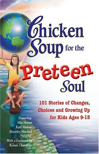 Chicken Soup for the Preteen Soul - 101 Stories of Changes, Choices, JACK CANFIELD, MARK VICTOR HANSEN, PATTY HANSEN, IRENE DUNLAP