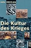 Die Kultur des Krieges. Sachbuch,  Band 60248 (3499602482) by John Keegan