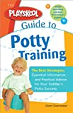 The Playskool Guide to Potty Training: The Best Strategies, Essential Information and Practical Advice for Your Toddler's Potty Success