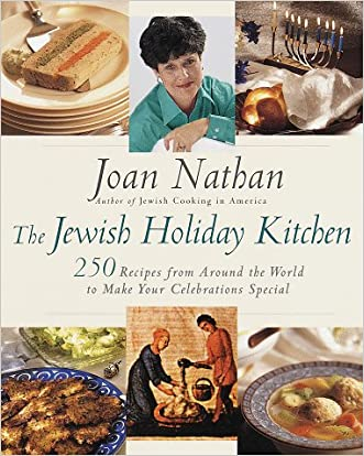 The Jewish Holiday Kitchen: 250 Recipes from Around the World to Make Your Celebrations Special