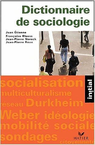 Dictionnaire de sociologie : Les notions, les mécanismes les auteurs