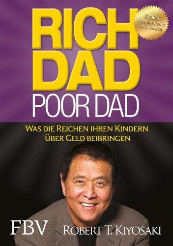 Robert T. Kiyosaki - Rich Dad Poor Dad: Was die Reichen ihren Kindern über Geld beibringen