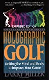 Holographic Golf: Uniting The Mind And Body To Improve Your Game (1565547160) by Miller, Larry