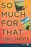 So Much for That LP: A Novel (0061946133) by Shriver, Lionel