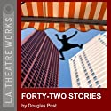 Forty-Two Stories Performance by Douglas Post Narrated by Edward Asner, Rengin Altay, Jane Blass, Kyle Colerider-Krugh, Sam Macy, Mike Nussbaum, Morocco Omari, David M. Pasquesi, Steve Pickering