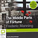 The Middle Parts of Fortune (       UNABRIDGED) by Frederic Manning Narrated by Stanley McGeagh