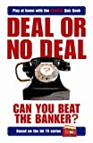 Deal or No Deal: Can You Beat the Banker? (Play at home with the official quiz book) Anonymous