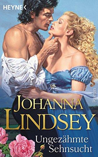 Johanna Lindsey - Ungezähmte Sehnsucht: Roman (German Edition)
